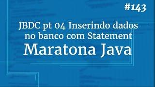 Curso Java Completo - Aula 143: JDBC pt 04 Inserindo dados no banco com Statement