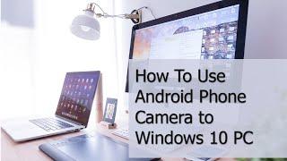 Paano Gamiting  Camera Ang Android Phone sa Windows 10 PC for OBS, Streamlabs, Zoom, Skype