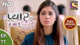 Yeh Pyaar Nahi Toh Kya Hai - Ep 77 - Full Episode - 3rd July, 2018