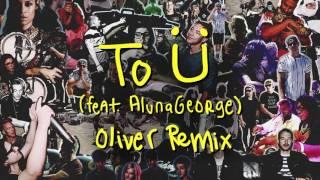 Skrillex & Diplo - To Ü Feat. AlunaGeorge (Oliver Remix)
