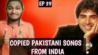 Copied pakistani songs from bollywood (Part 1) | Ep 39 | | A must watch to every indian |
