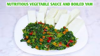 How to make a very easy and delicious vegetable sauce and boiled yam in not more than 20 mins.