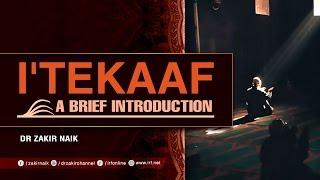 I'TEKAAF A BRIEF INTRODUCTION - DR ZAKIR NAIK