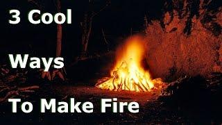 3 Cool Ways To Start  A Fire