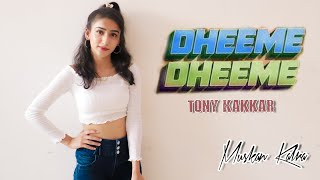 DHEEME DHEEME | Dance Video | Tony Kakkar & Neha Sharma | Muskan Kalra Choreography