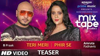 SONG TEASER: Tere Meri/Phir Se | feat. Amruta Fadnavis & B Praak | T-SERIES MIXTAPE SEASON 2 | Ep:16