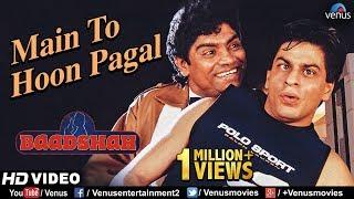 Main To Hoon Pagal -HD VIDEO   Shahrukh Khan & Johny Lever   Baadshah  90's Bollywood Hindi Song