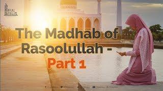 The Madhab of Rasoolullah Part 1 - Dr. Bilal Philips