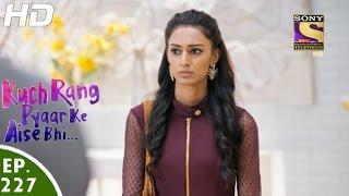 Kuch Rang Pyar Ke Aise Bhi - कुछ रंग प्यार के ऐसे भी - Episode 227 - 11th January, 2017