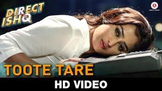 Toote Tare | Direct Ishq | Rajniesh Duggal, Arjun Bijlani & Nidhi Subbaiah