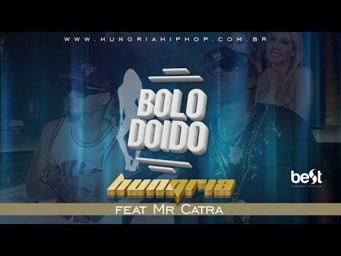 Bolo Doido - Hungria Hip Hop Feat Mr. Catra (Official Vídeo)
