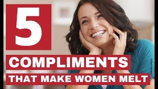 5 Compliments That Make Women Melt