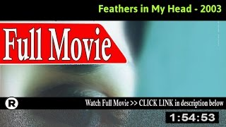 Watch: Feathers in My Head (2003) Full Movie Online