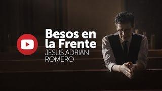 Besos En La Frente - Jesus Adrian Romero - Audio Completo