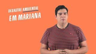 Dose de Atualidades 2016:  O desastre ambiental em Mariana