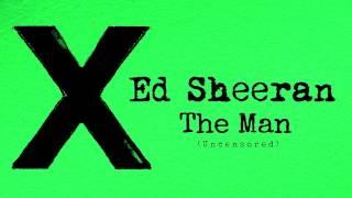 Ed Sheeran - The Man (Uncensored) (Explicit)