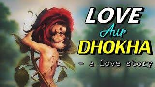 Love Aur Dhokha - Heart touching Sad Love Story