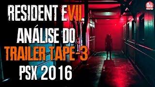 Resident Evil 7 - ANÁLISE DO TRAILER TAPE-3 / PSX 2016
