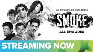 SMOKE | An Eros Now Original Series | All Episodes Streaming on Eros Now