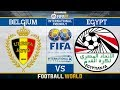 Belgium vs Egypt ⚽️ | International Friendly (Pre World Cup) 2018 | 06/06/2018 | FIFA 18