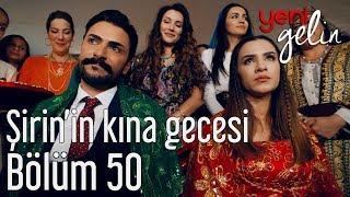 Yeni Gelin 50. Bölüm - Şirin'in Kına Gecesi