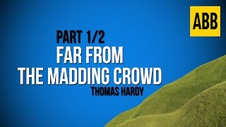 FAR FROM THE MADDING CROWD: Thomas Hardy - FULL AudioBook: Part 1/2