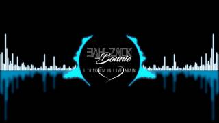 BAHLZACK & BONNIE - I THINK I'M IN LOVE AGAIN (BAHLZACK MNMT MIX)