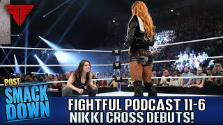 WWE Smackdown Live 11/6/18 Full Show Review | Fightful Wrestling Podcast | Nikki Cross Debuts!