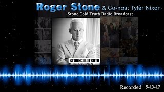 Roger Stone & Tyler Nixon | The Stone Cold Truth Broadcast 5/13/17