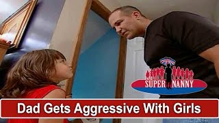 Dad Gets Aggressive With His Young Daughters | Supernanny