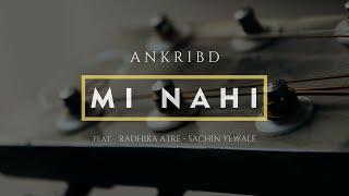 Latest Marathi Love Song 2016 - AnkribD - Mi Nahi ft. Radhika Atre & Sachin Yewale