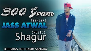 300 Gram | Jass Atwal | Shagur | Full Song