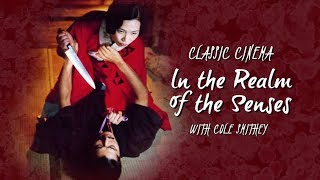 IN THE REALM OF THE SENSES — COLE SMITHEY'S CLASSIC CINEMA