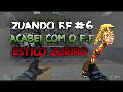 [CF] ZUANDO F.F #6 ACABEI COM O F.F , ESTILO ZUEIRO !