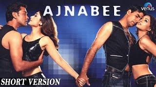 Ajnabee | Short Version | Akshay Kumar, Kareena Kapoor, Bobby Deol, Bipasha Basu |