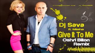 Dj Sava feat. Misha - Give It To Me (Oshri Biton Remix)