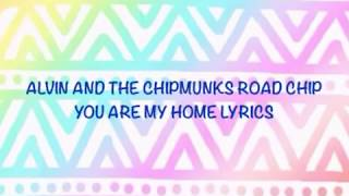 Alvin And The Chipmunks You Are My Home Lyrics
