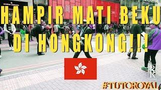 #TUTOROYAL HAMPiR MATi BEKU Di HONG KONG!!!