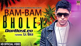 Bam Bam Bholey    Dope Boy LEO Feat Lil Golu   Acme Muzic    New Hindi Song 2017