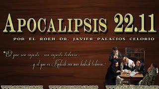 Apocalipsis 22.11 por el Roeh Dr. Javier Palacios Celorio - Kehila Gozo y Paz