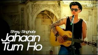 Jahaan Tum Ho Audio Song - Shrey Singhal - Latest Song 2016 - 7Hits