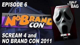 Half in the Bag Episode 6: Scream 4 and No Brand Con