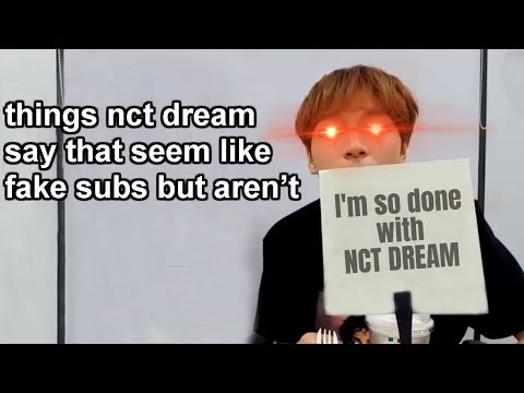 things nct dream say that seem like fake subs but actually aren't