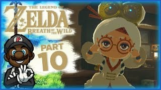 "The Legend of Zelda: Breath of the Wild - Part 10 | ""LOOK AT WHAT YOU"