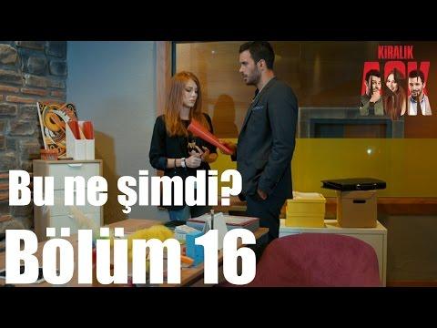 Kiralık Aşk 16. Bölüm - Bu Ne Şimdi?