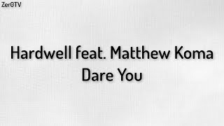 Hardwell feat. Matthew Koma - Dare You // lyrics