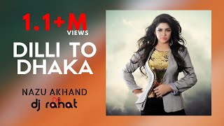 DJ Rahat feat. Nazu - Dilli  2 Dhaka (Official Video)
