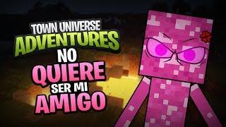TOWN UNIVERSE ADVENTURES: EL FRIENDERMAN NO QUIERE SER MI AMIGO #32 (MINECRAFT SERIE DE MODS)