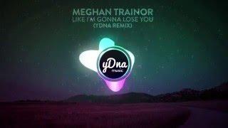 Meghan Trainor - Like I'm Gonna Lose You ft. John Legend (yDNA Remix)