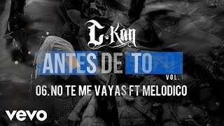 C-Kan - No Te Me Vayas (Audio) ft. Melodico